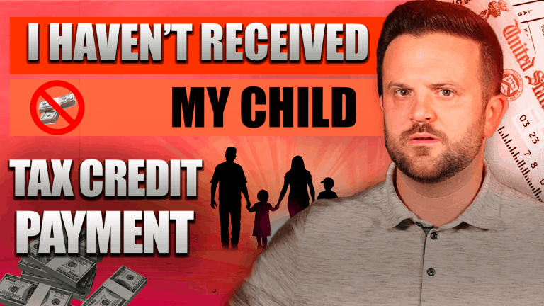 Everything You Need To Know About Why I Haven't Received My Child Tax Credit Payment